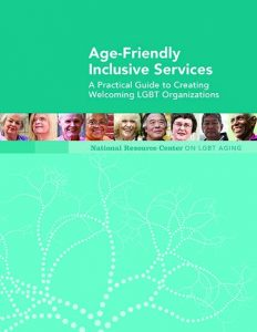 Age-Friendly Inclusive Services: A Practical Guide to Creating Welcoming LGBT Organizations