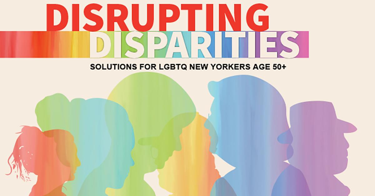 SAGE and AARP Disrupting Disparities LGBTQ Aging Report